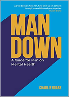 Man Down: A Guide for Men on Mental Health by Charlie Hoare