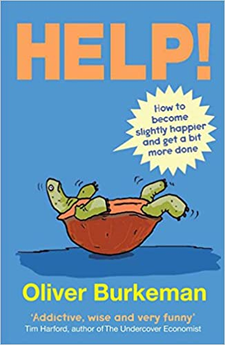HELP!: How to Become Slightly Happier and Get a Bit More Done by Oliver Burkeman