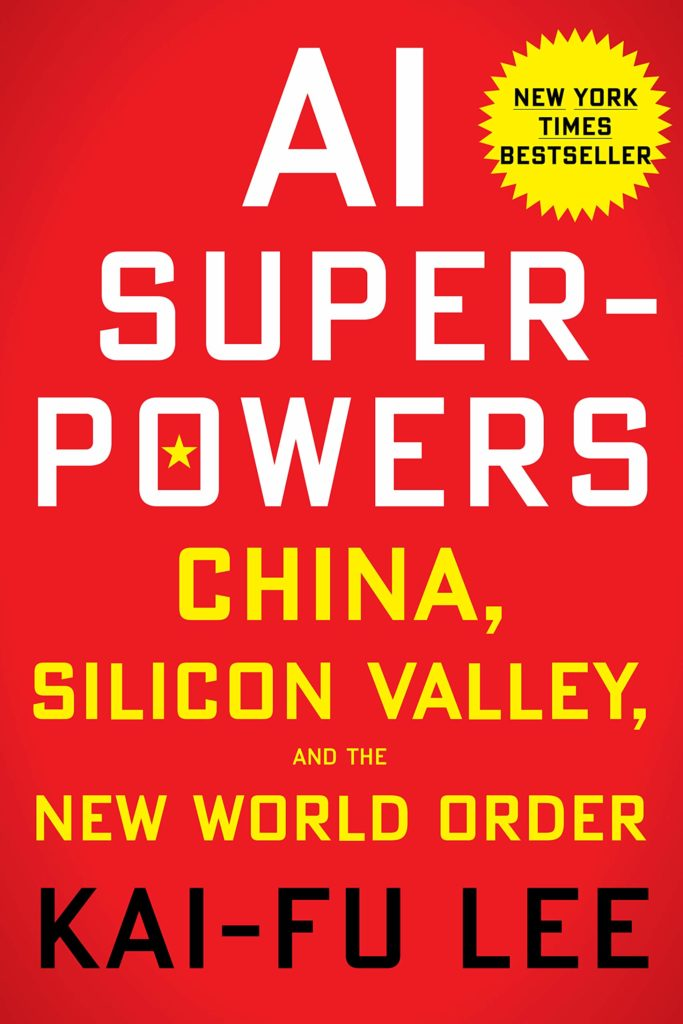 AI Superpowers China, Silicon Valley, and the New World Order by Kai-Fu Lee