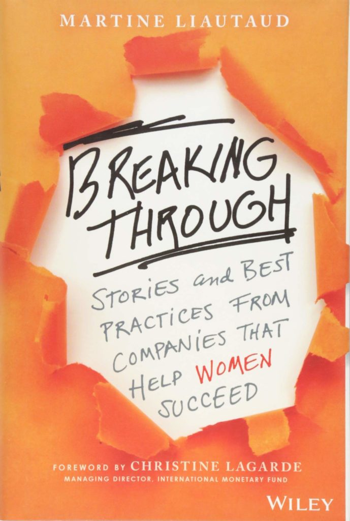 Breaking Through: Stories and Best Practices from Companies that Help Women Succeed by Martine Liautaud
