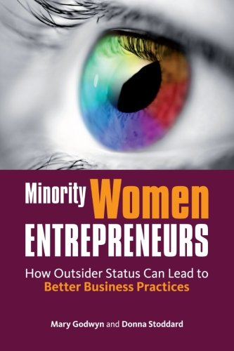 Minority women entrepreneurs: how outsider status can lead to better business practices by Mary Godwyn and Donna Stoddard